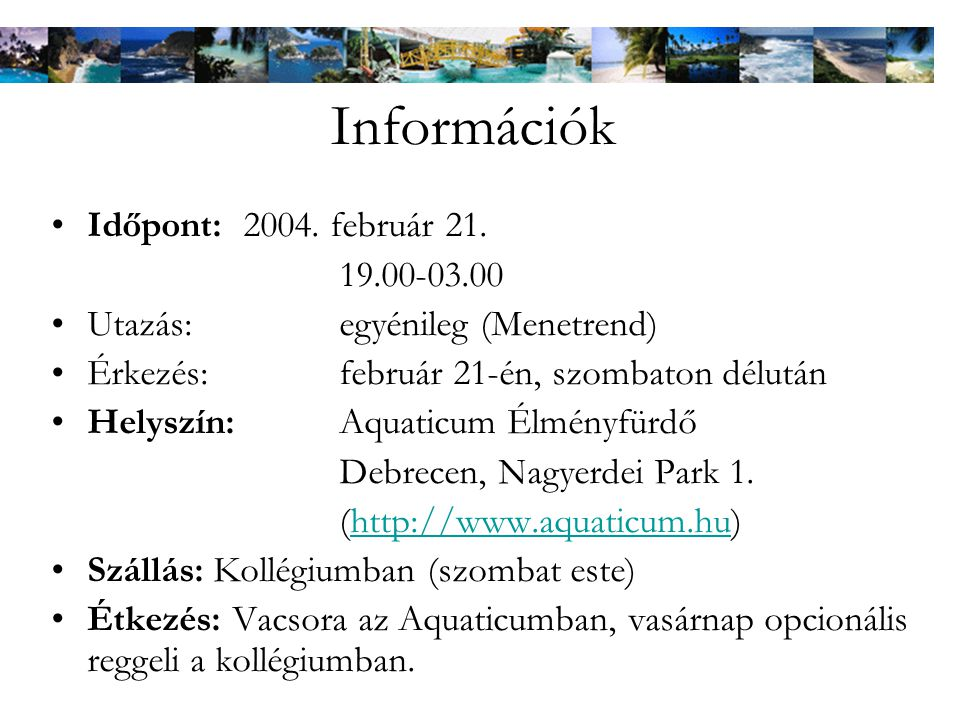 Információk Időpont: 2004. február 21. 19.00-03.00