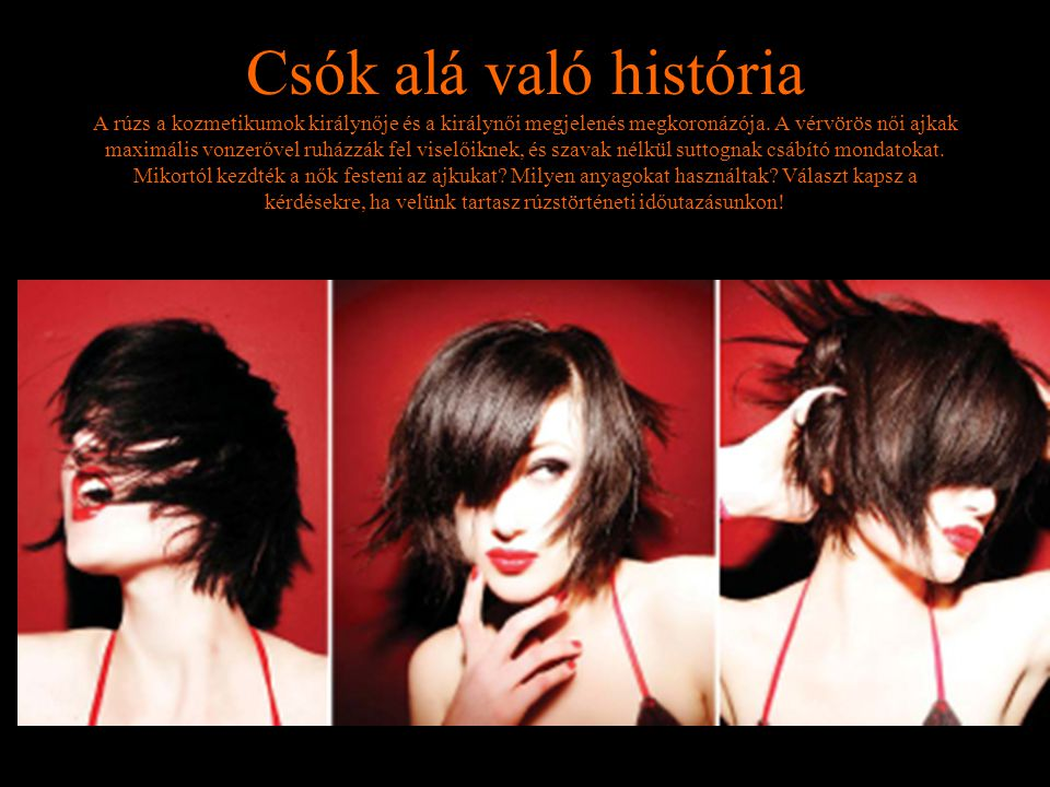 Csók alá való história A rúzs a kozmetikumok királynője és a királynői megjelenés megkoronázója.