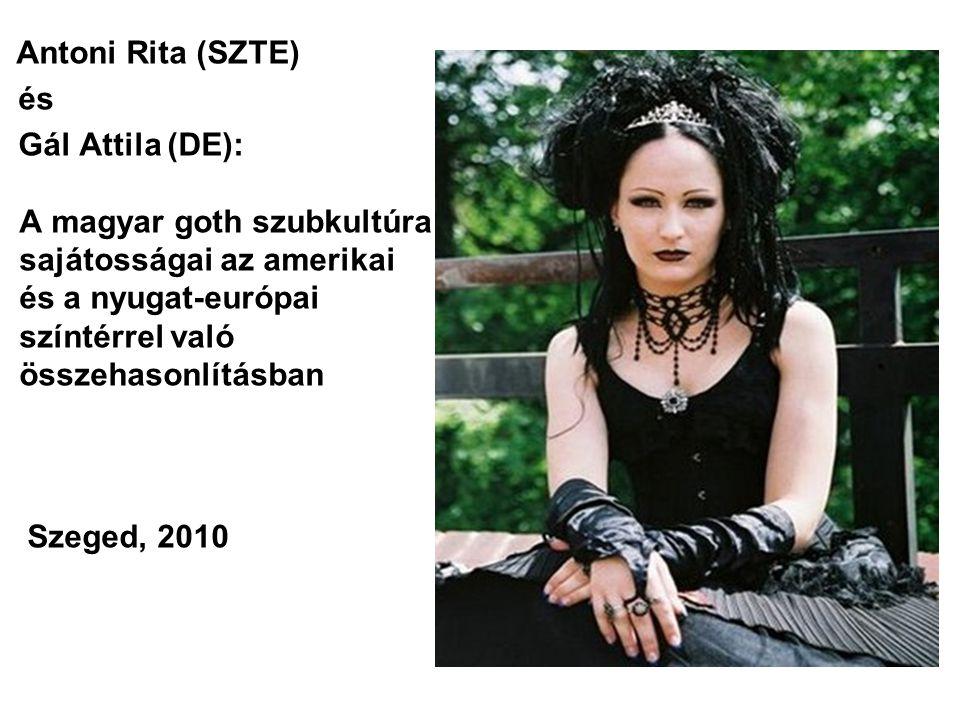 Antoni Rita (SZTE) és. Gál Attila (DE): A magyar goth szubkultúra sajátosságai az amerikai és a nyugat-európai színtérrel való összehasonlításban.
