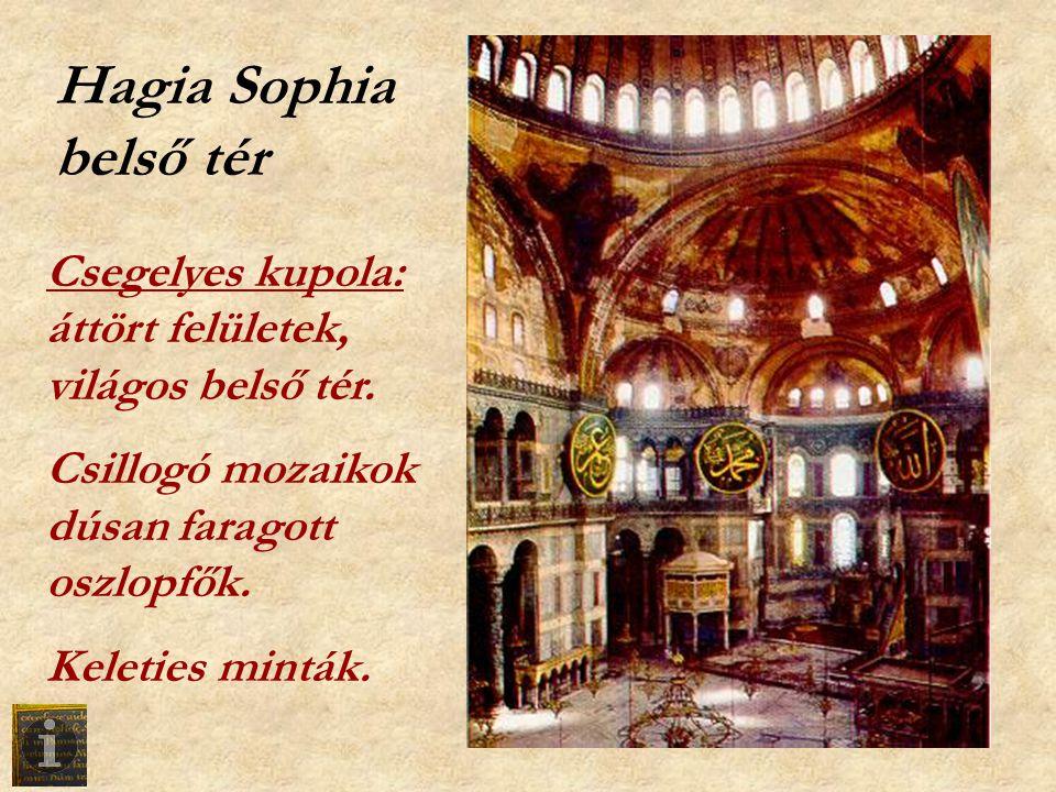 Hagia Sophia belső tér Csegelyes kupola: áttört felületek, világos belső tér. Csillogó mozaikok dúsan faragott oszlopfők.