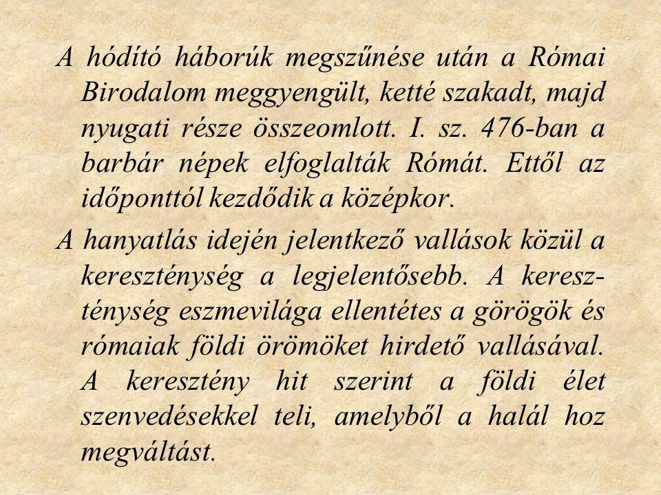 A hódító háborúk megszűnése után a Római Birodalom meggyengült, ketté szakadt, majd nyugati része összeomlott. I. sz. 476-ban a barbár népek elfoglalták Rómát. Ettől az időponttól kezdődik a középkor.
