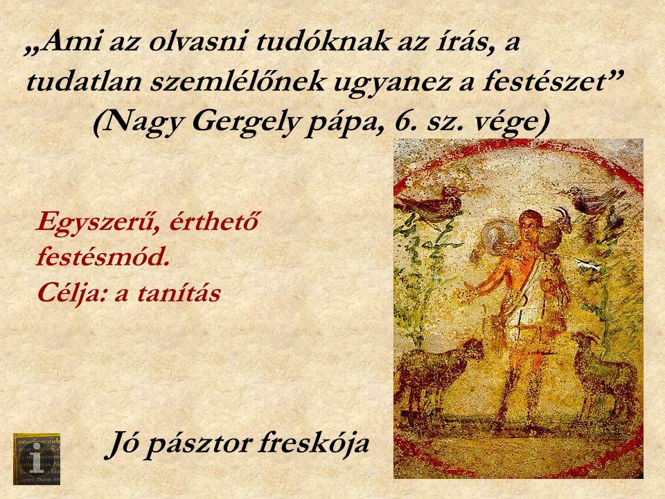 """""""Ami az olvasni tudóknak az írás, a tudatlan szemlélőnek ugyanez a festészet (Nagy Gergely pápa, 6. sz. vége)"""
