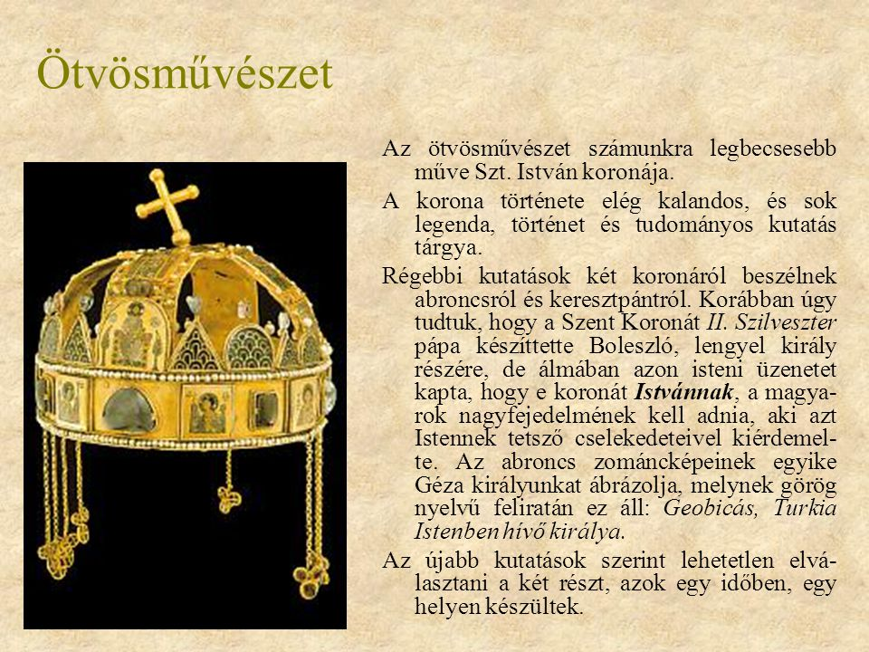 Ötvösművészet Az ötvösművészet számunkra legbecsesebb műve Szt. István koronája.