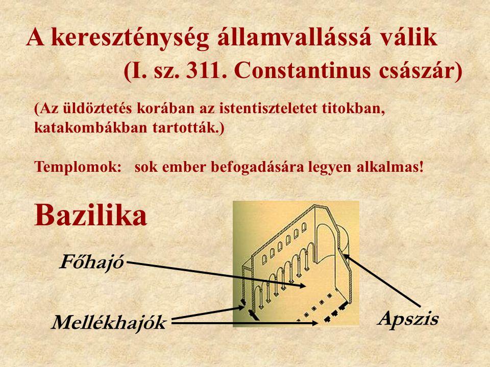 A kereszténység államvallássá válik (I. sz. 311. Constantinus császár)