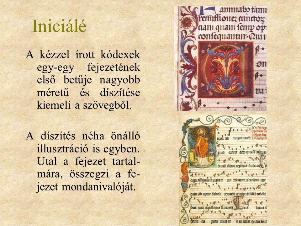 Iniciálé A kézzel írott kódexek egy-egy fejezetének első betűje nagyobb méretű és díszítése kiemeli a szövegből.