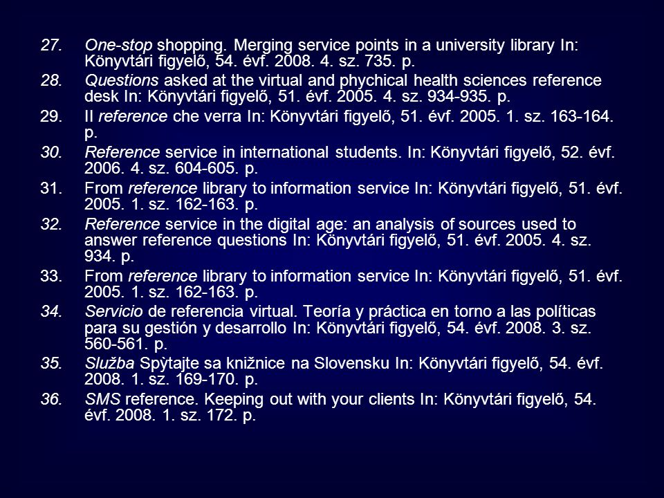 One-stop shopping. Merging service points in a university library In: Könyvtári figyelő, 54. évf. 2008. 4. sz. 735. p.