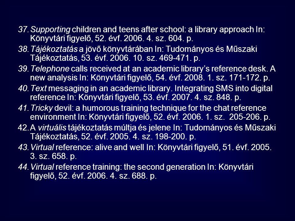 Supporting children and teens after school: a library approach In: Könyvtári figyelő, 52. évf. 2006. 4. sz. 604. p.