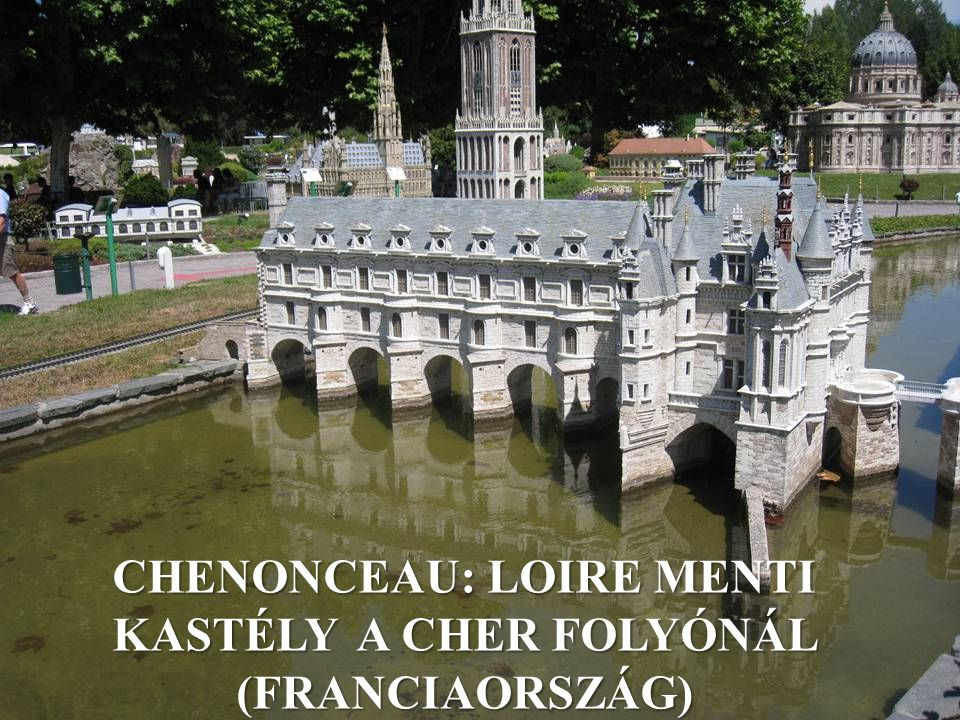 CHENONCEAU: LOIRE MENTI KASTÉLY A CHER FOLYÓNÁL (FRANCIAORSZÁG)