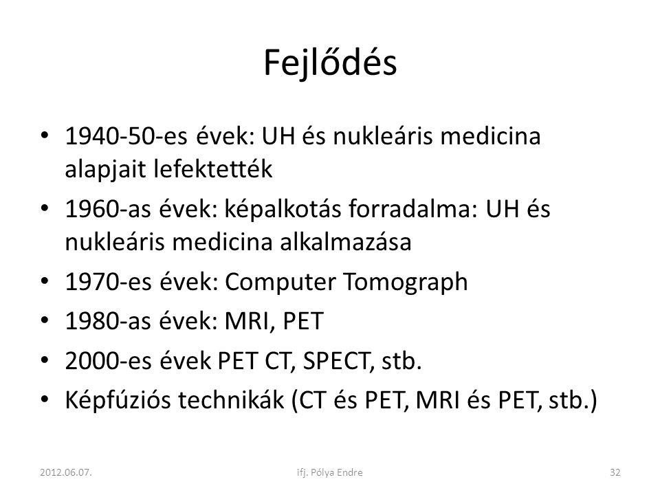 Fejlődés 1940-50-es évek: UH és nukleáris medicina alapjait lefektették. 1960-as évek: képalkotás forradalma: UH és nukleáris medicina alkalmazása.