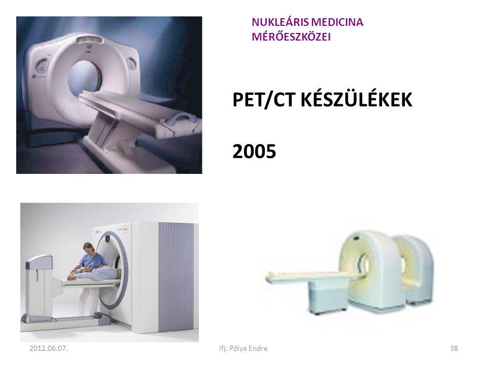 PET/CT KÉSZÜLÉKEK 2005 NUKLEÁRIS MEDICINA MÉRŐESZKÖZEI 2012.06.07.