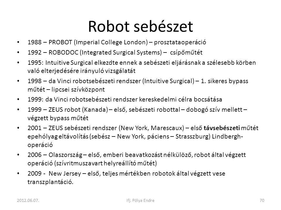 Robot sebészet 1988 – PROBOT (Imperial College London) – prosztataoperáció. 1992 – ROBODOC (Integrated Surgical Systems) – csípőműtét.
