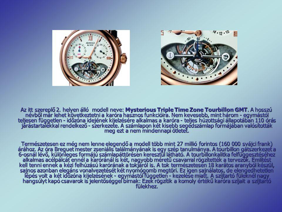 Az itt szereplő 2. helyen álló modell neve: Mysterious Triple Time Zone Tourbillon GMT. A hosszú névből már lehet következtetni a karóra hasznos funkcióira. Nem kevesebb, mint három - egymástól teljesen független - időzóna idejének kijelzésére alkalmas a karóra - teljes húzottsági állapotában 110 órás járástartalékkal rendelkező - szerkezete. A számlapon két kisebb segédszámlap formájában valósították meg ezt a nem mindennapi ötletet.