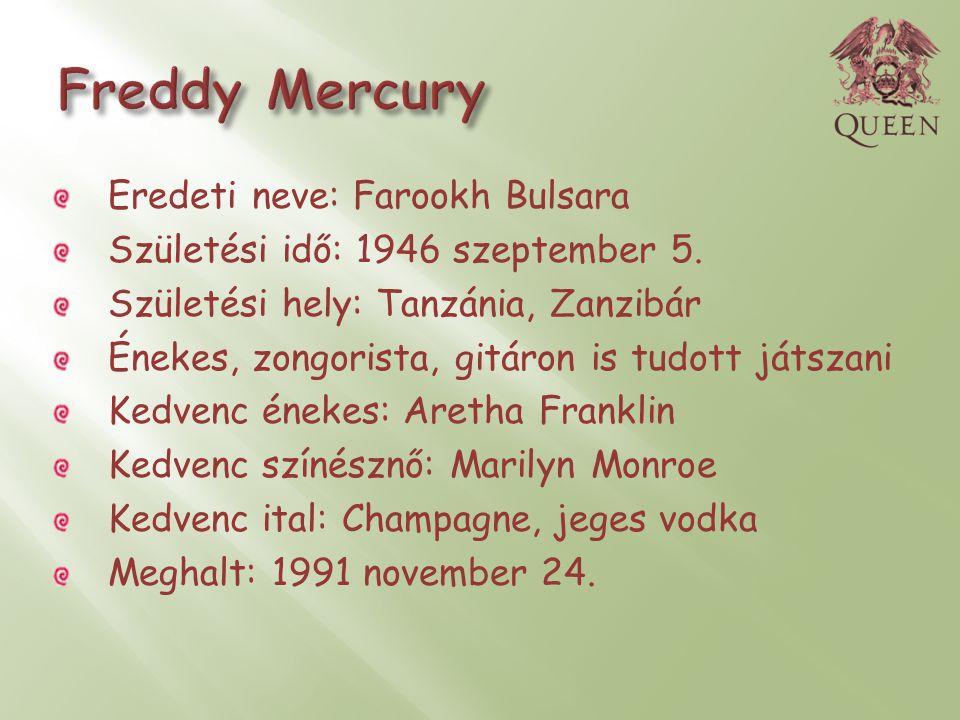 Freddy Mercury Eredeti neve: Farookh Bulsara