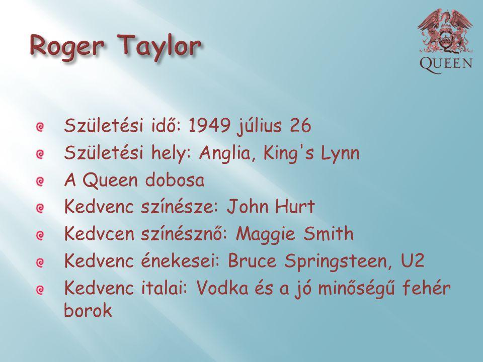 Roger Taylor Születési idő: 1949 július 26