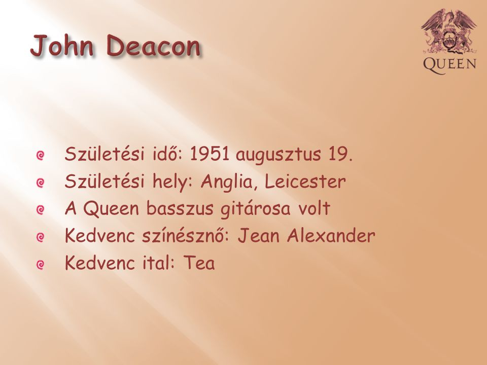 John Deacon Születési idő: 1951 augusztus 19.