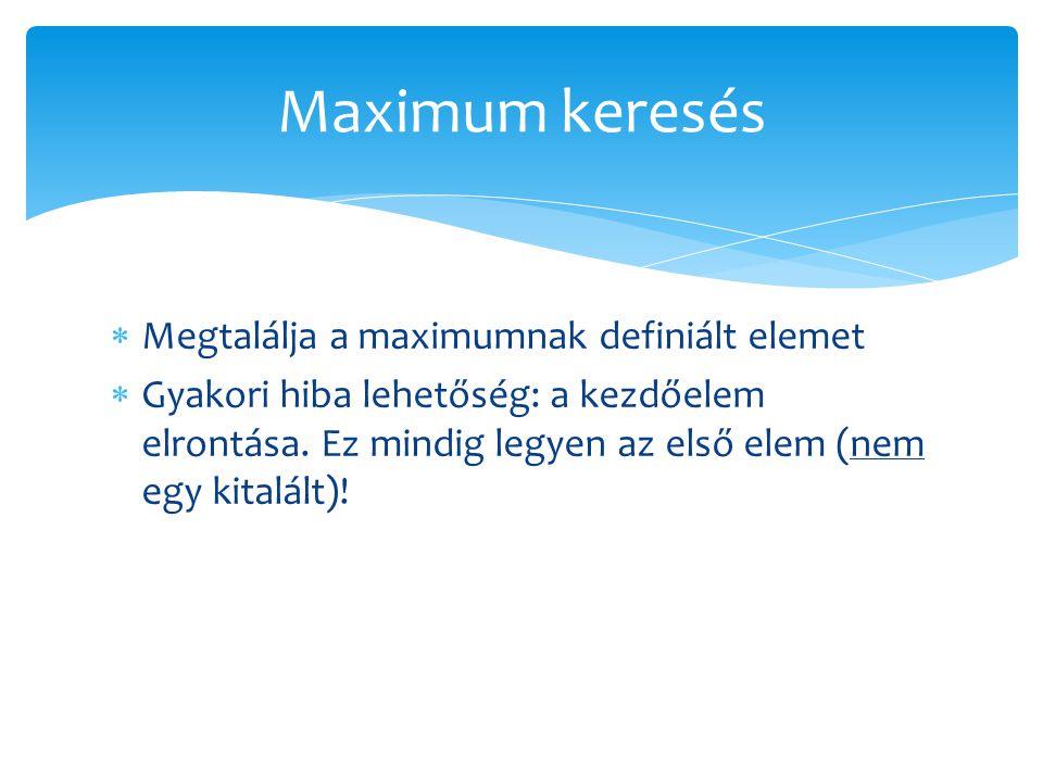 Maximum keresés Megtalálja a maximumnak definiált elemet
