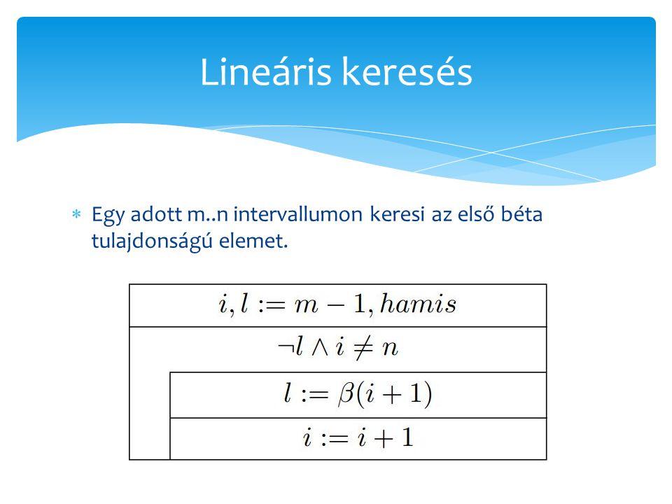 Lineáris keresés Egy adott m..n intervallumon keresi az első béta tulajdonságú elemet.