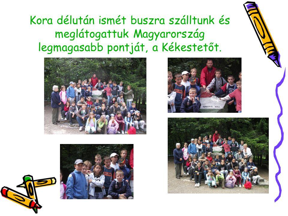 Kora délután ismét buszra szálltunk és meglátogattuk Magyarország legmagasabb pontját, a Kékestetőt.