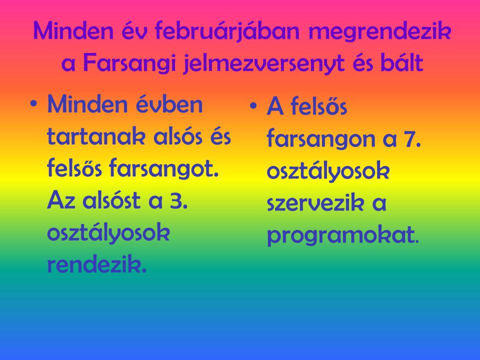 Minden év februárjában megrendezik a Farsangi jelmezversenyt és bált