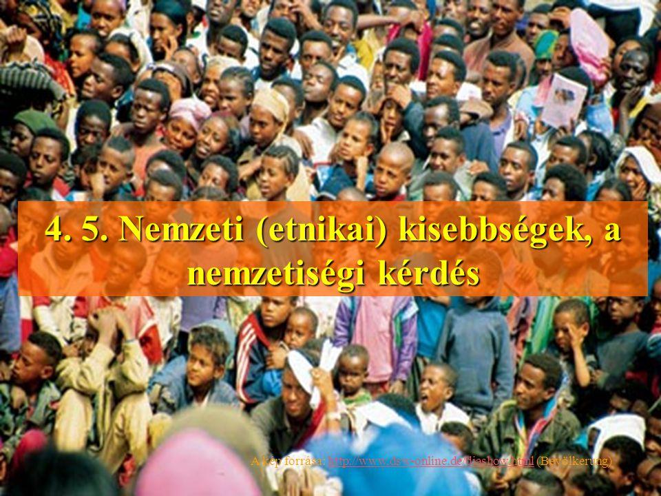 4. 5. Nemzeti (etnikai) kisebbségek, a nemzetiségi kérdés