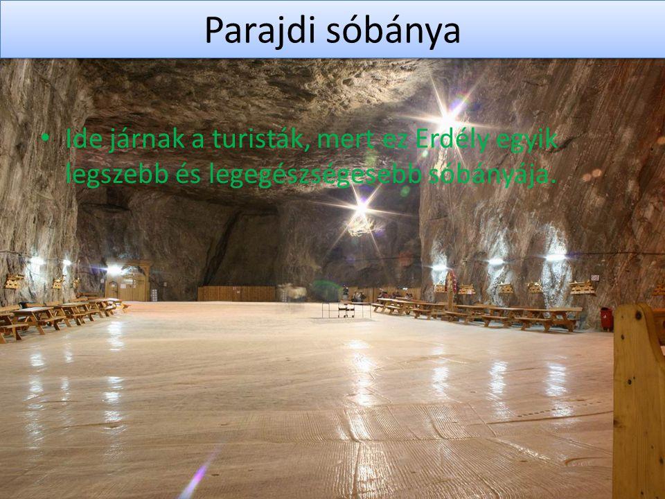 Parajdi sóbánya Ide járnak a turisták, mert ez Erdély egyik legszebb és legegészségesebb sóbányája.