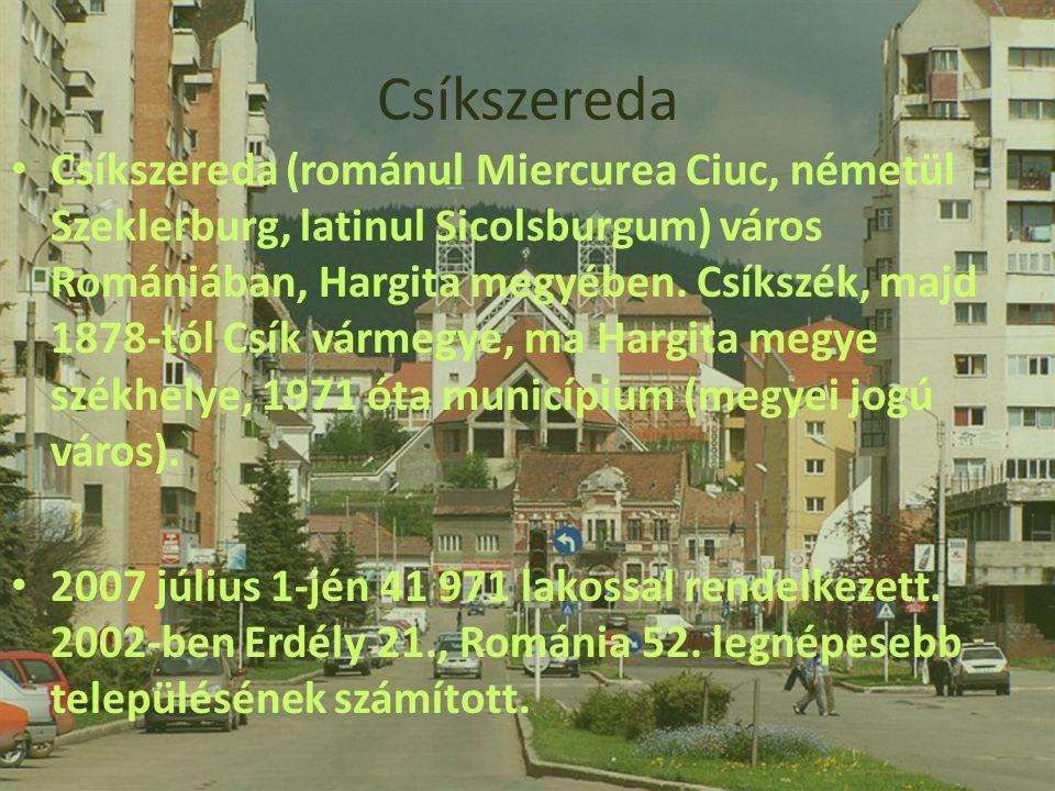 Csíkszereda (románul Miercurea Ciuc, németül Szeklerburg, latinul Sicolsburgum) város Romániában, Hargita megyében. Csíkszék, majd 1878-tól Csík vármegye, ma Hargita megye székhelye, 1971 óta municípium (megyei jogú város).