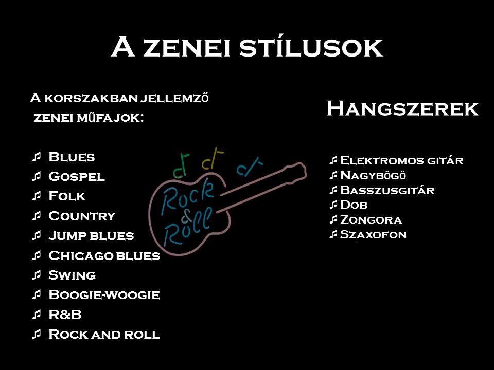 A zenei stílusok Hangszerek A korszakban jellemző zenei műfajok: Blues