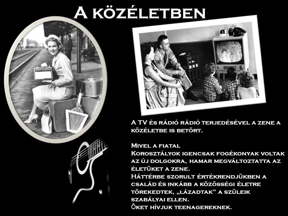 A közéletben A TV és rádió rádió terjedésével a zene a közéletbe is betört. Mivel a fiatal.