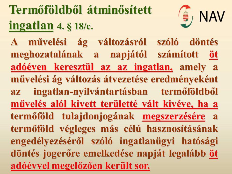 Termőföldből átminősített ingatlan 4. § 18/c.