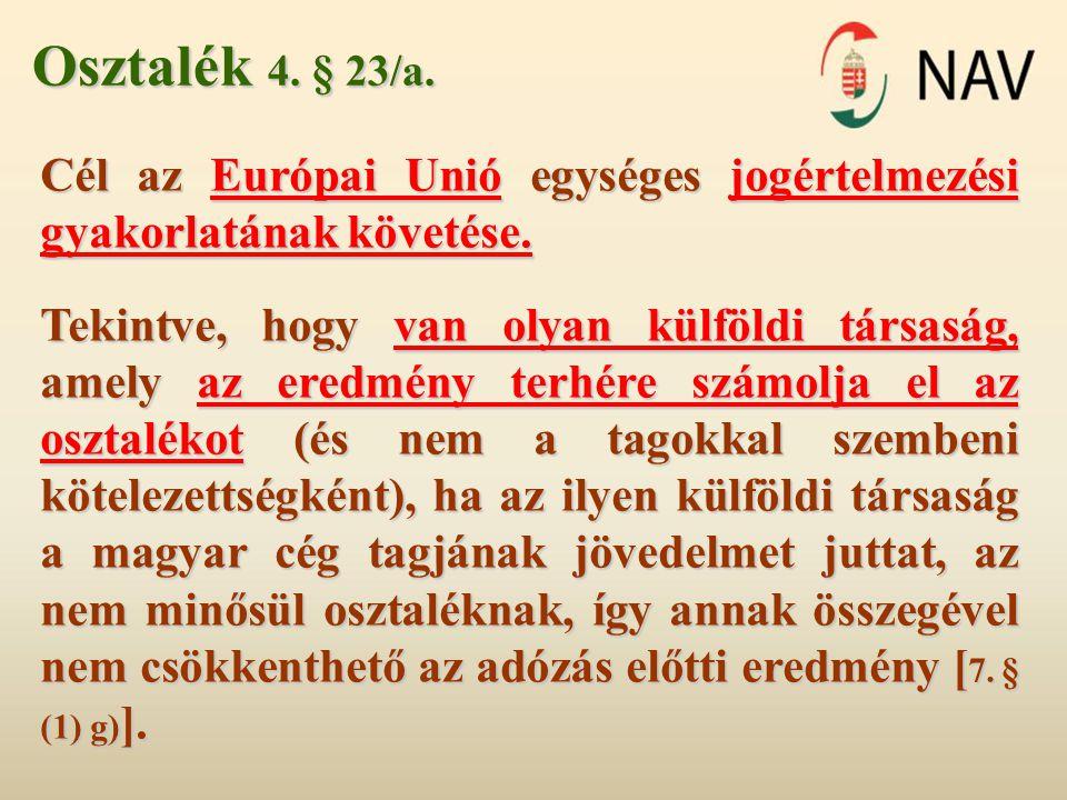Osztalék 4. § 23/a. Cél az Európai Unió egységes jogértelmezési gyakorlatának követése.