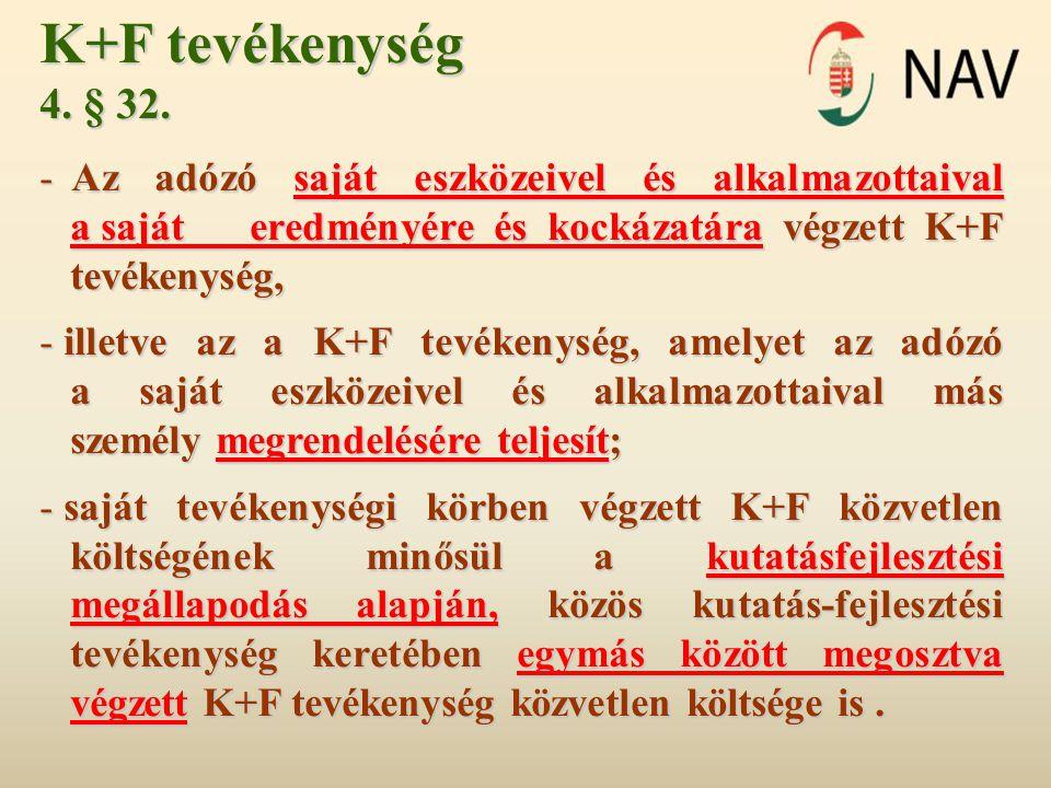 K+F tevékenység 4. § 32. Az adózó saját eszközeivel és alkalmazottaival a saját eredményére és kockázatára végzett K+F tevékenység,