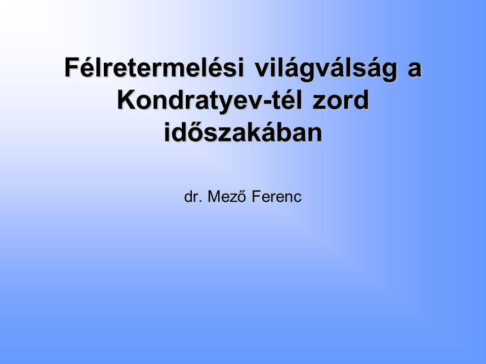 Félretermelési világválság a Kondratyev-tél zord időszakában dr