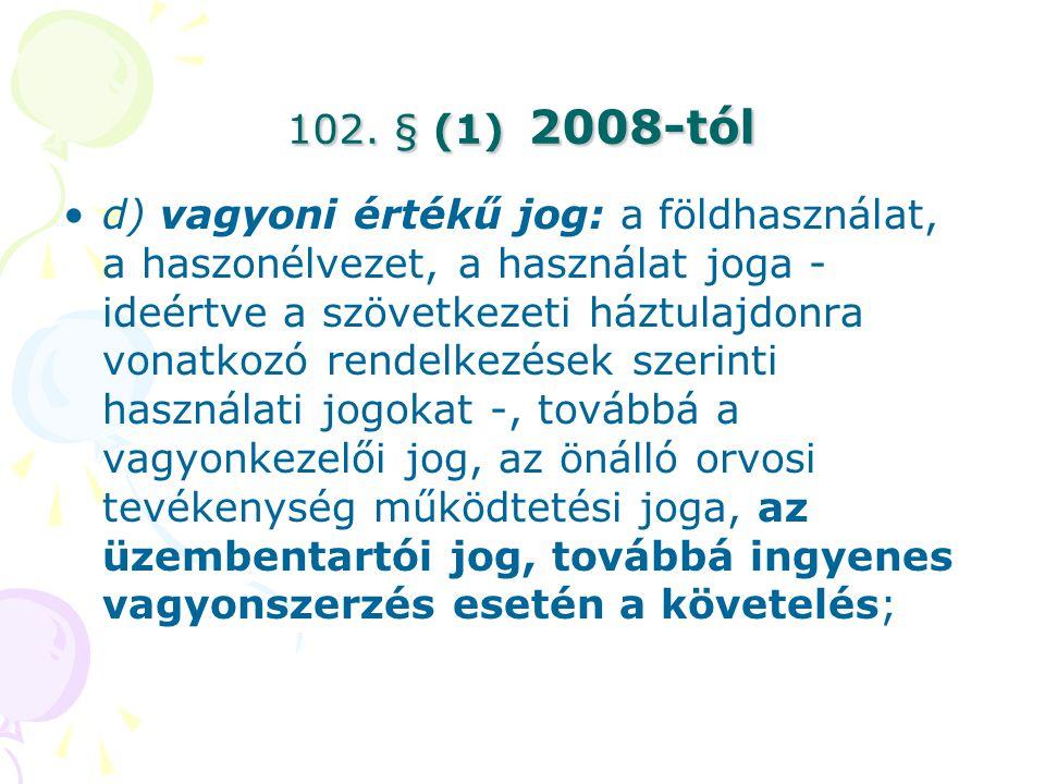 102. § (1) 2008-tól