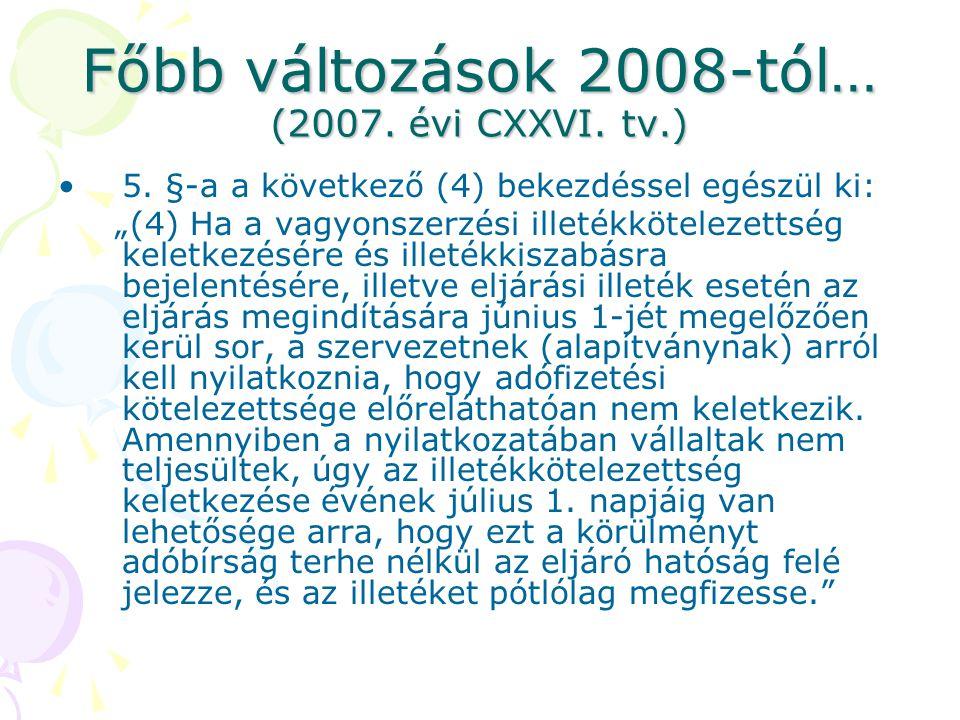 Főbb változások 2008-tól… (2007. évi CXXVI. tv.)