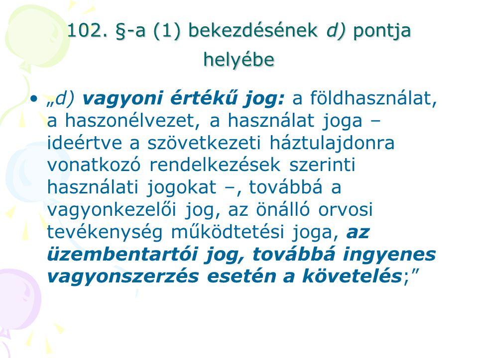 102. §-a (1) bekezdésének d) pontja helyébe