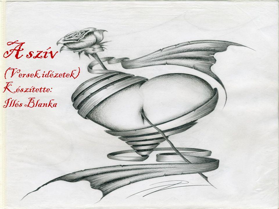 A szív (Versek,idézetek) Készítette: Illés Blanka Illés Blanka
