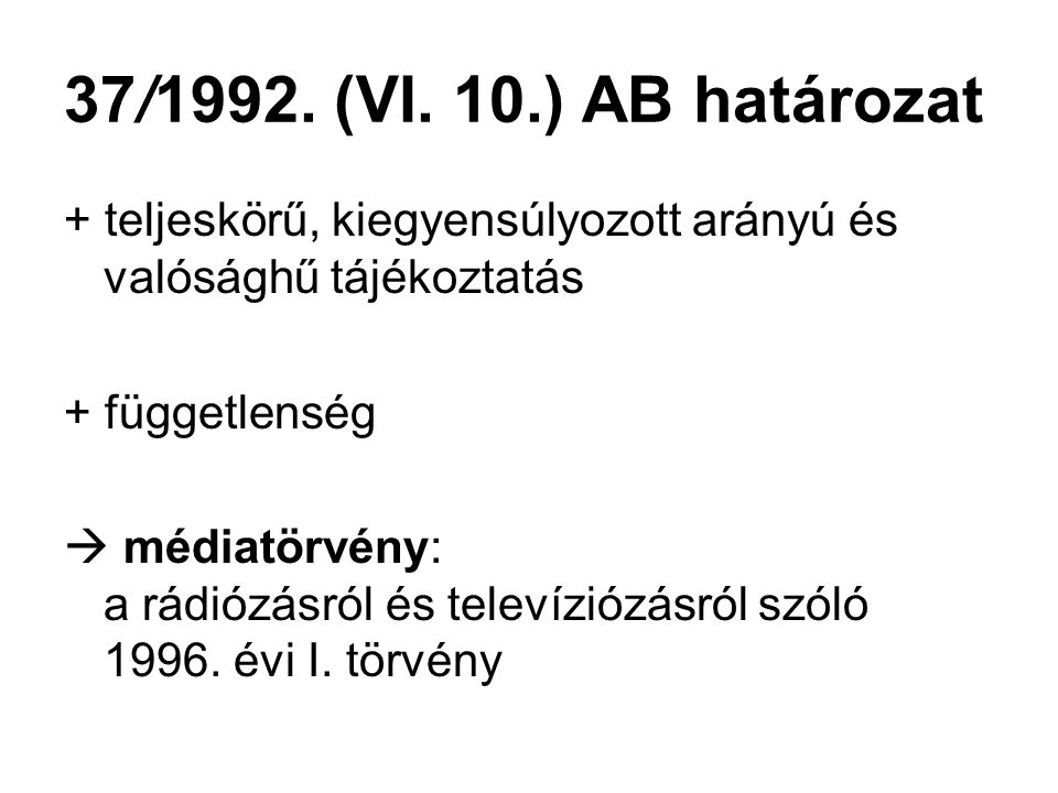 37/1992. (VI. 10.) AB határozat + teljeskörű, kiegyensúlyozott arányú és valósághű tájékoztatás. + függetlenség.