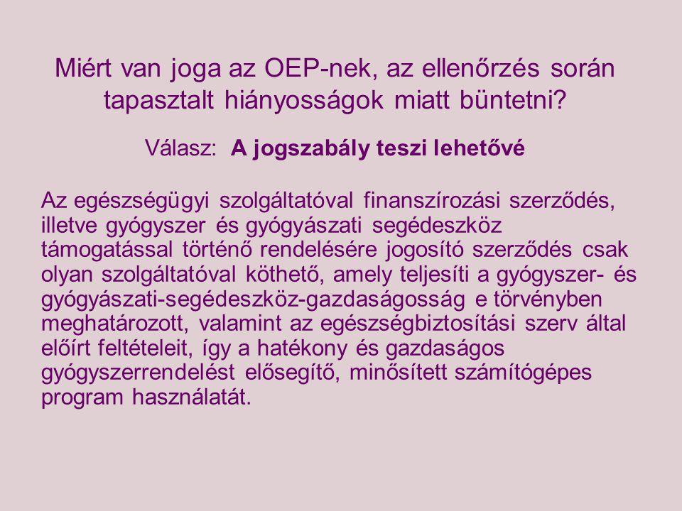 Miért van joga az OEP-nek, az ellenőrzés során tapasztalt hiányosságok miatt büntetni Válasz: A jogszabály teszi lehetővé