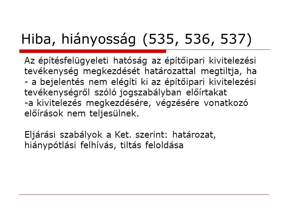 Hiba, hiányosság (535, 536, 537) Az építésfelügyeleti hatóság az építőipari kivitelezési tevékenység megkezdését határozattal megtiltja, ha.