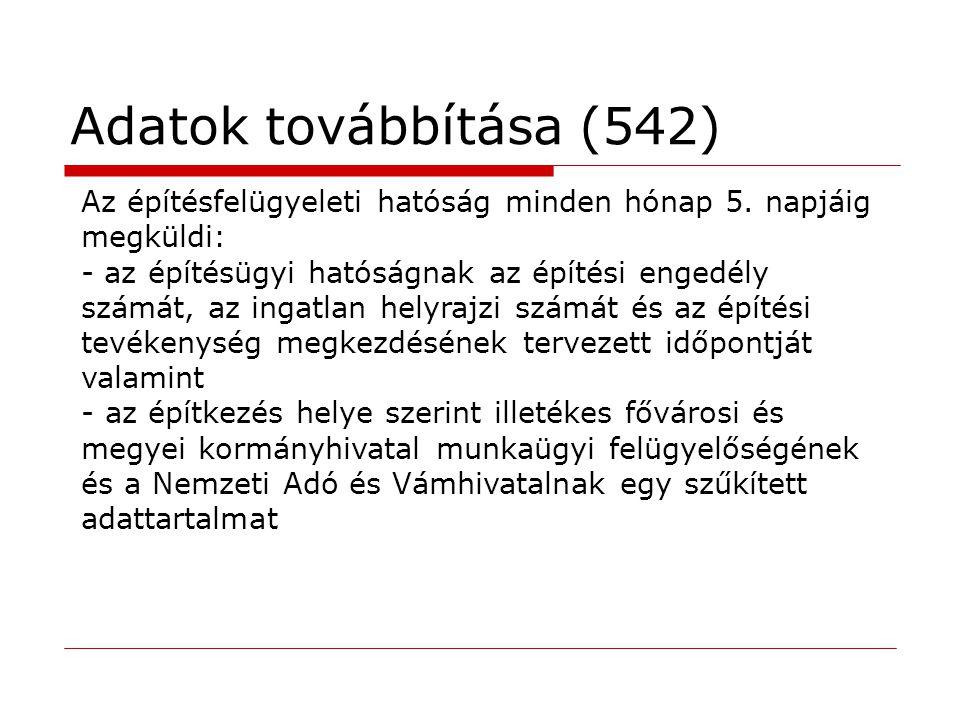 Adatok továbbítása (542) Az építésfelügyeleti hatóság minden hónap 5. napjáig megküldi: