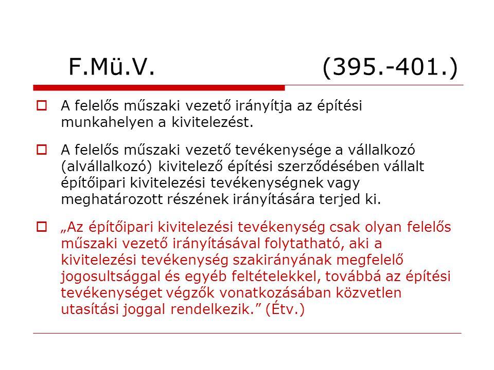 F.Mü.V. (395.-401.) A felelős műszaki vezető irányítja az építési munkahelyen a kivitelezést.