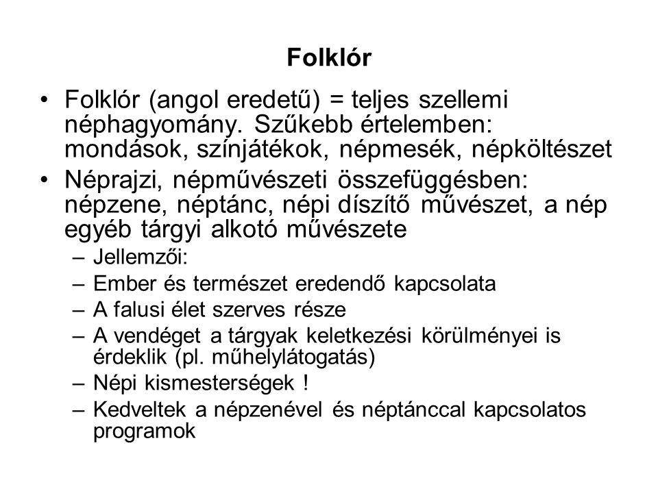 Folklór Folklór (angol eredetű) = teljes szellemi néphagyomány. Szűkebb értelemben: mondások, színjátékok, népmesék, népköltészet.