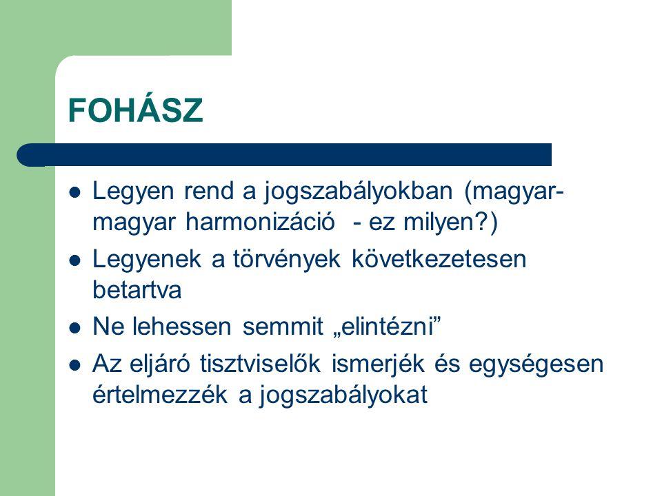 FOHÁSZ Legyen rend a jogszabályokban (magyar-magyar harmonizáció - ez milyen ) Legyenek a törvények következetesen betartva.