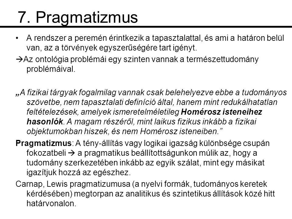 7. Pragmatizmus A rendszer a peremén érintkezik a tapasztalattal, és ami a határon belül van, az a törvények egyszerűségére tart igényt.