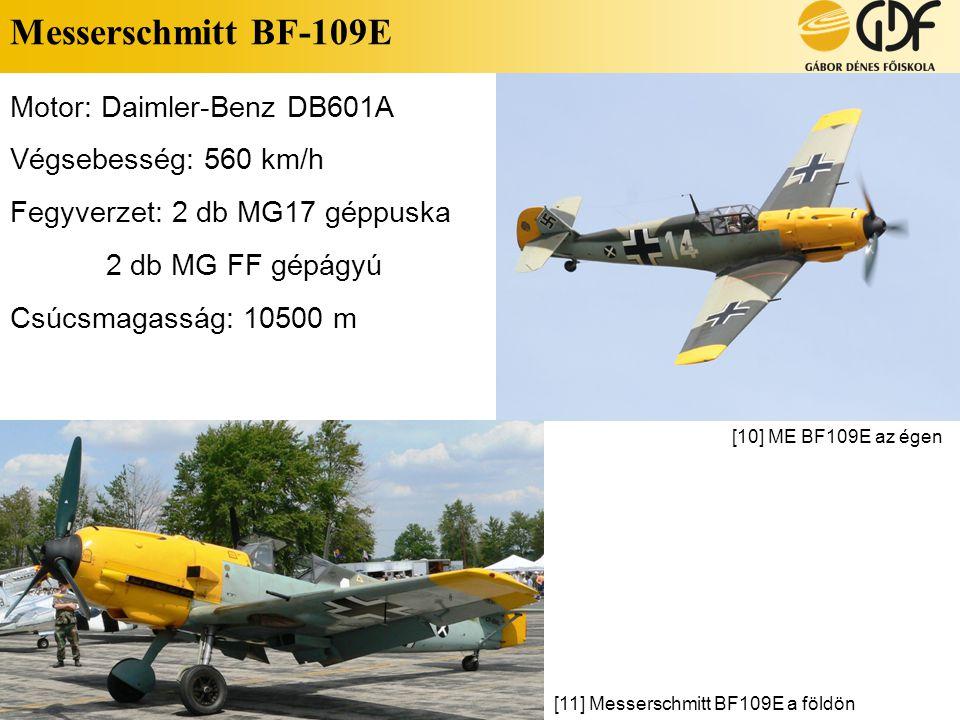 Messerschmitt BF-109E Motor: Daimler-Benz DB601A Végsebesség: 560 km/h