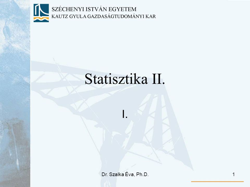 Statisztika II. I. Dr. Szalka Éva, Ph.D.