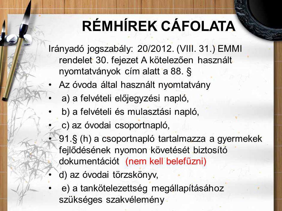 RÉMHÍREK CÁFOLATA Irányadó jogszabály: 20/2012. (VIII. 31.) EMMI rendelet 30. fejezet A kötelezően használt nyomtatványok cím alatt a 88. §