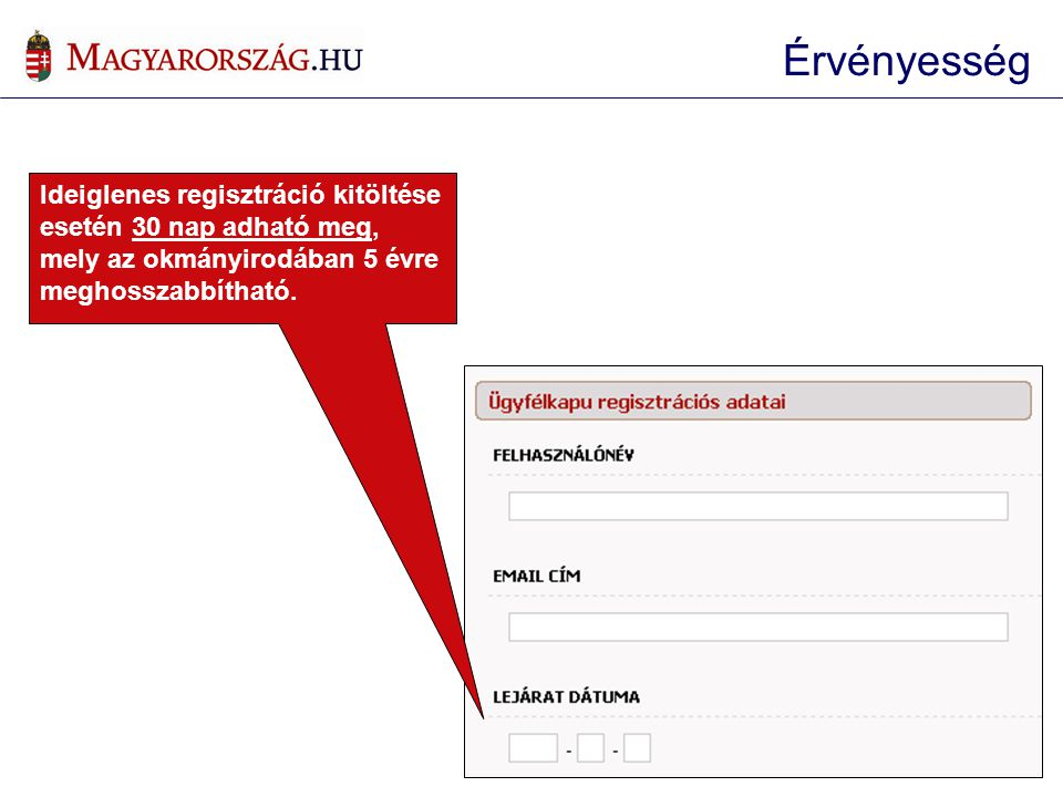 Érvényesség Ideiglenes regisztráció kitöltése esetén 30 nap adható meg, mely az okmányirodában 5 évre meghosszabbítható.