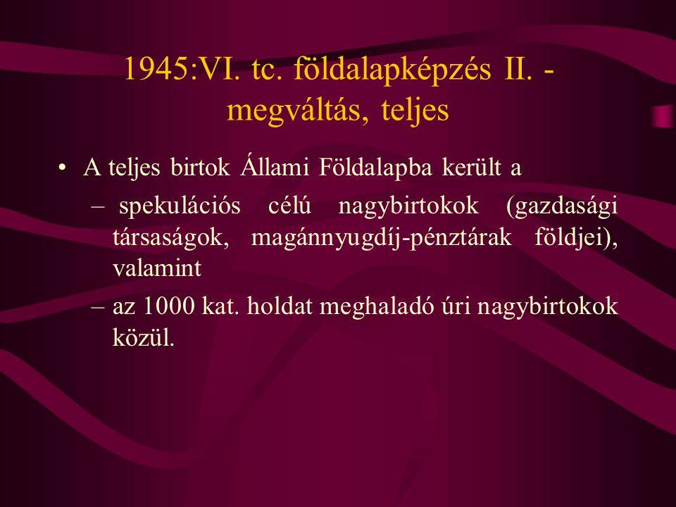 1945:VI. tc. földalapképzés II. - megváltás, teljes