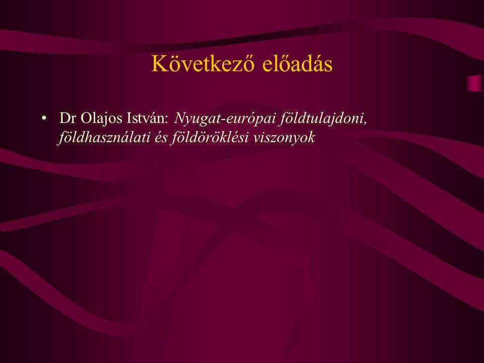 Következő előadás Dr Olajos István: Nyugat-európai földtulajdoni, földhasználati és földöröklési viszonyok.